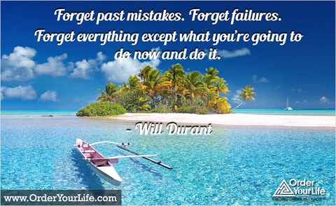 Forget past mistakes. Forget failures. Forget everything except what you're going to do now and do it. ~ Will Durant