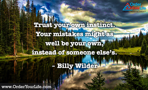 Trust your own instinct. Your mistakes might as well be your own, instead of someone else's. ~ Billy Wilder