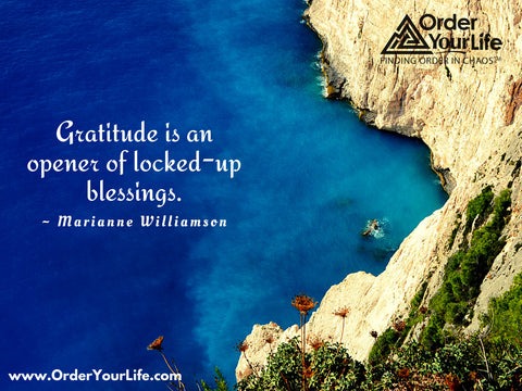 Gratitude is an opener of locked-up blessings. ~ Marianne Williamson
