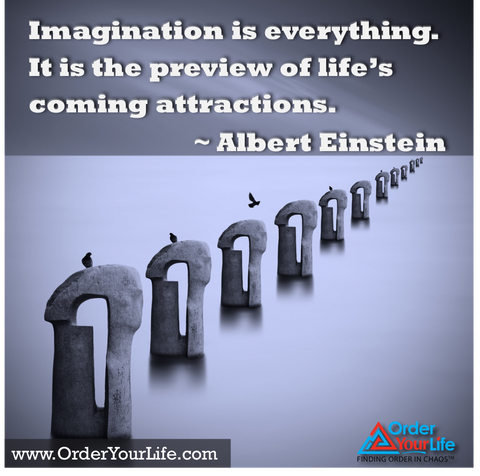 Imagination is everything. It is the preview of life's coming attractions. ~ Albert Einstein