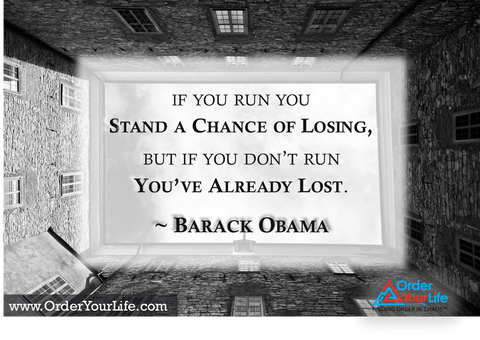 If you run you stand a chance of losing, but if you don't run you've already lost. ~ Barack Obama