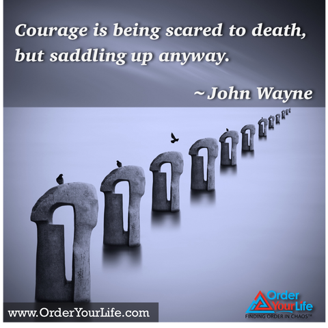 Courage is being scared to death, but saddling up anyway. ~ John Wayne