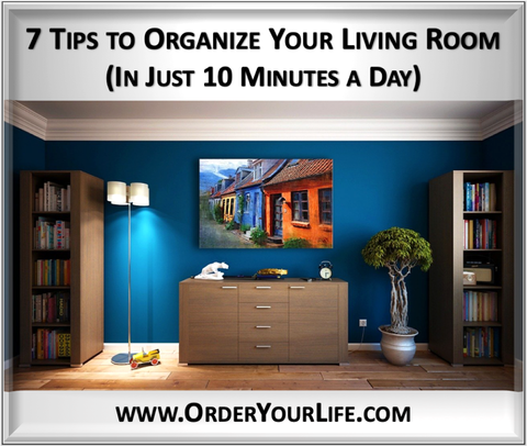 7 Tips to Organize Your Living Room in Just 10 Minutes a Day
