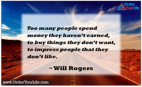 Too many people spend money they haven't earned, to buy things they don't want, to impress people that they don't like. ~ Will Roge