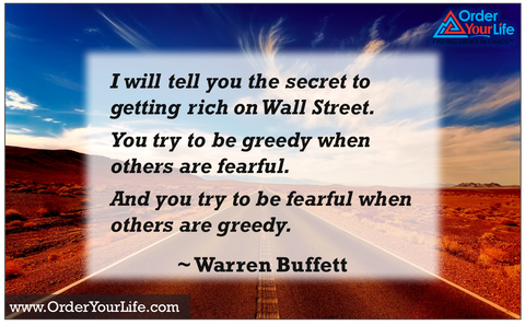 I will tell you the secret to getting rich on Wall Street. You try to be greedy when others are fearful. And you try to be fearful when others are greedy. ~ Warren Buffett