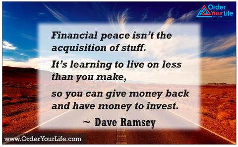 Financial peace isn't the acquisition of stuff. It's learning to live on less than you make, so you can give money back and have money to invest. ~ Dave Ramsey