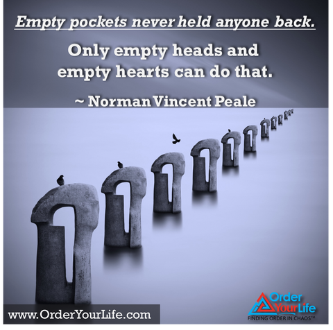 Empty pockets never held anyone back. Only empty heads and empty hearts can do that. ~ Norman Vincent Peale