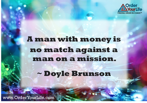 A man with money is no match against a man on a mission. ~ Doyle Brunson