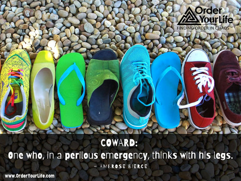 Coward: One who, in a perilous emergency, thinks with his legs. ~ Ambrose Bierce