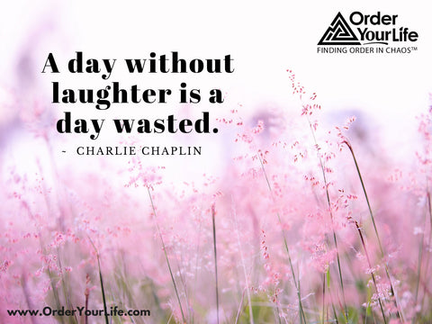 True friends don't judge each other, they judge other people together. ~ Emilie Saint-Genis  A day without laughter is a day wasted. ~ Charlie Chaplin