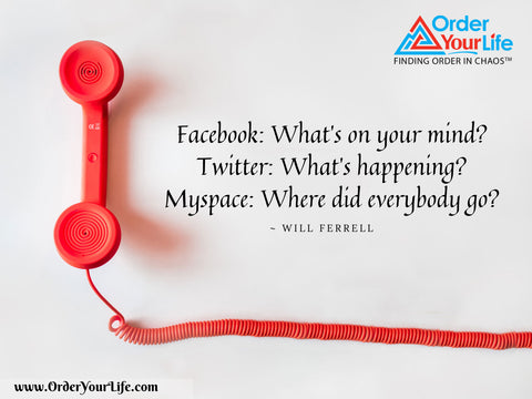 Facebook: What's on your mind? Twitter: What's happening? Myspace: Where did everybody go? ~ Will Ferrell
