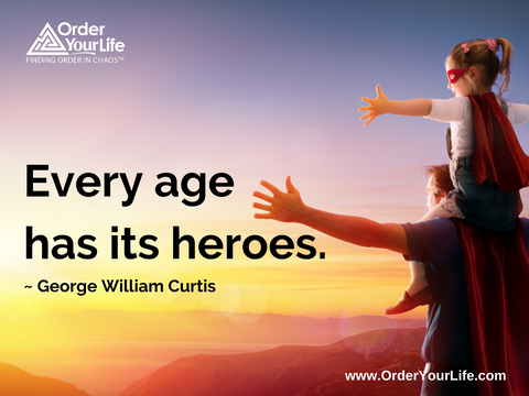 Every age has its heroes. ~ George William Curtis