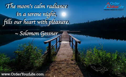 The moon's calm radiance in a serene night, fills our heart with pleasure. ~ Solomon Gessner