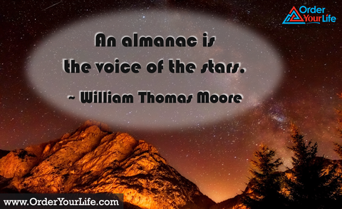 An almanac is the voice of the stars. ~ William Thomas Moore
