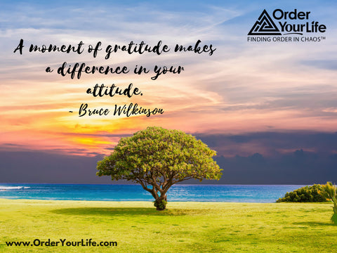 A moment of gratitude makes a difference in your attitude. ~ Bruce Wilkinson