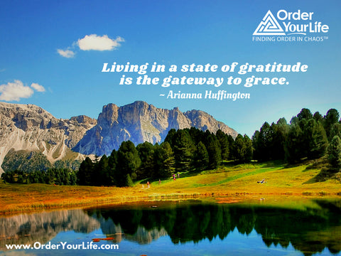 Living in a state of gratitude is the gateway to grace. ~ Arianna Huffington