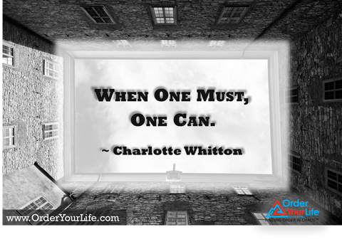 When one must, one can. ~ Charlotte Whitton