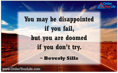 You may be disappointed if you fail, but you are doomed if you don't try. ~ Beverly Sills