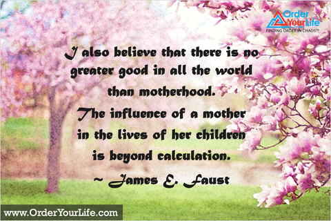 I also believe that there is no greater good in all the world than motherhood. The influence of a mother in the lives of her children is beyond calculation. ~ James E. Faust