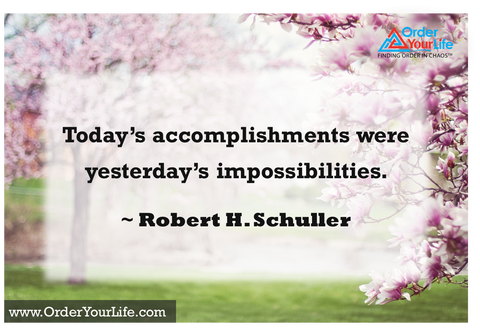 Today's accomplishments were yesterday's impossibilities. ~ Robert H. Schuller