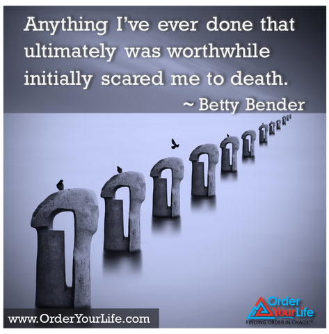 Anything I've ever done that ultimately was worthwhile initially scared me to death. ~ Betty Bender