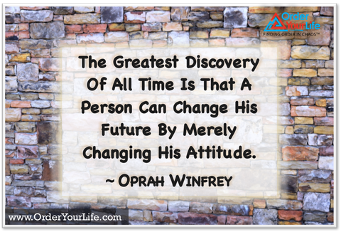 The greatest discovery of all time is that a person can change his future by merely changing his attitude. ~ Oprah Winfrey