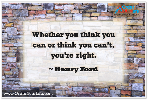 Whether you think you can or think you can't, you're right. ~ Henry Ford
