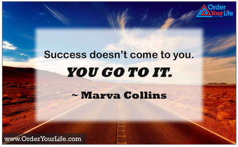Success doesn't come to you. You go to it. ~ Marva Collins