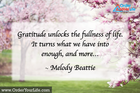 Gratitude unlocks the fullness of life. It turns what we have into enough, and more… ~ Melody Beattie