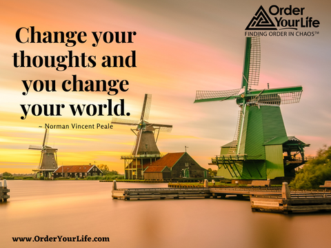 Change your thoughts and you change your world. ~ Norman Vincent Peale
