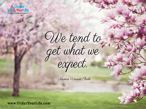 We tend to get what we expect. ~ Norman Vincent Peale