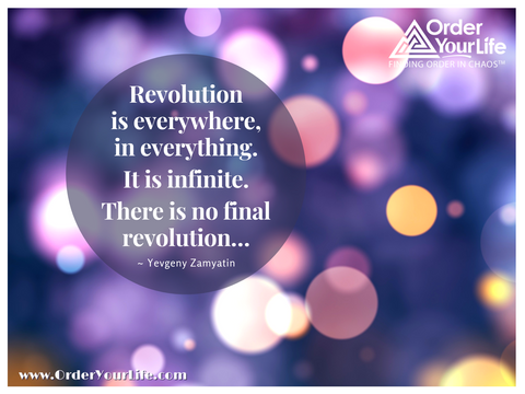 Revolution is everywhere, in everything. It is infinite. There is no final revolution… ~ Yevgeny Zamyatin