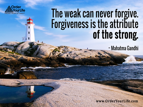 The weak can never forgive. Forgiveness is the attribute of the strong. ~ Mahatma Gandhi