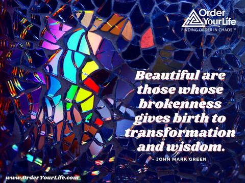 Beautiful are those whose brokenness gives birth to transformation and wisdom. ~ John Mark Green
