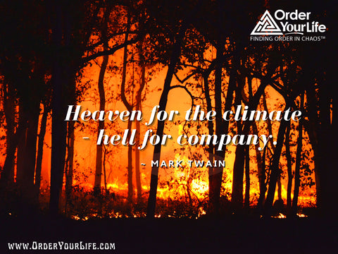 Heaven for the climate – hell for company. ~ Mark Twain