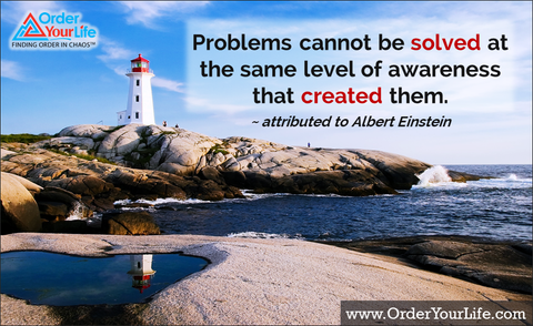 Problems cannot be solved at the same level of awareness that created them. ~ attributed to Albert Einstein