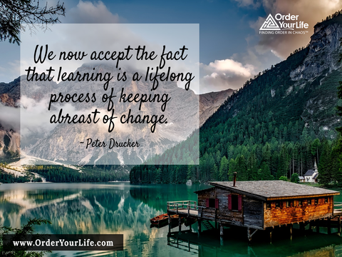 We now accept the fact that learning is a lifelong process of keeping abreast of change. ~ Peter Drucker