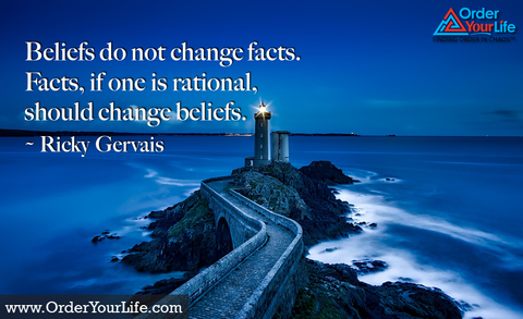 Beliefs do not change facts. Facts, if one is rational, should change beliefs. ~ Ricky Gervais