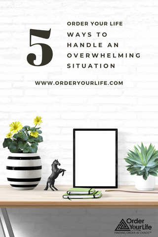 5 Ways to Handle an Overwhelming Situation