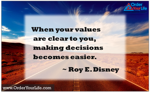 When your values are clear to you, making decisions becomes easier.  ~Roy E. Disney