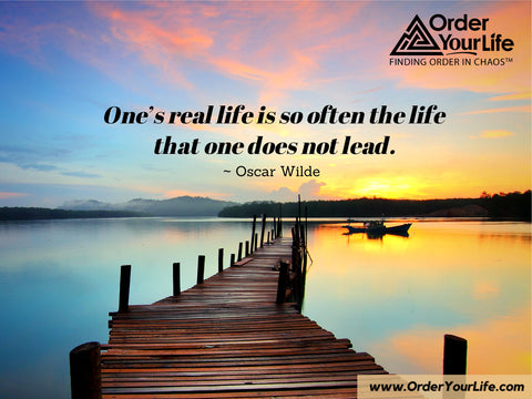 One's real life is so often the life that one does not lead. ~ Oscar Wilde