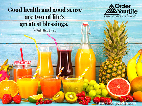 Good health and good sense are two of life's greatest blessings. ~ Publilius Syrus