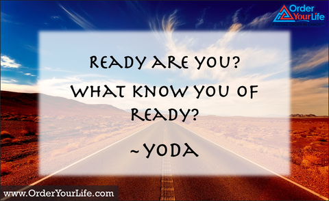 Ready are you? What know you of ready? ~ Yoda