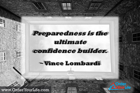 Preparedness is the ultimate confidence builder. ~ Vince Lombardi