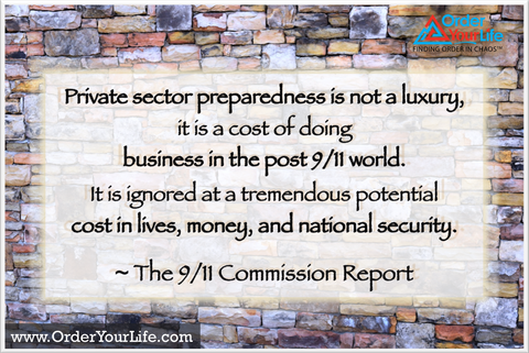 Private sector preparedness is not a luxury, it is a cost of doing business in the post 9/11 world. It is ignored at a tremendous potential cost in lives, money, and national security. ~ The 9/11 Commission Report