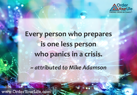 Every person who prepares is one less person who panics in a crisis. ~ attributed to Mike Adamson
