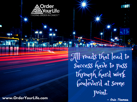 All roads that lead to success have to pass through hard work boulevard at some point. ~ Eric Thomas