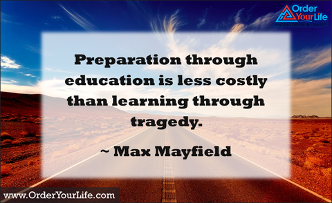 Preparation through education is less costly than learning through tragedy. ~ Max Mayfield