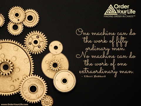 One machine can do the work of fifty ordinary men. No machine can do the work of one extraordinary man. ~ Elbert Hubbard