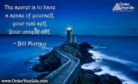The secret is to have a sense of yourself, your real self, your unique self. ~ Bill Murray
